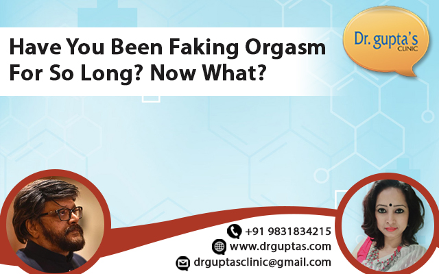 Have You Been Faking Orgasm For So Long-Now What